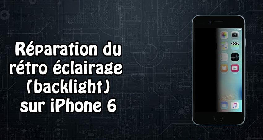 Service de réparation rétroéclairage iPhone 6S et iPhone 6